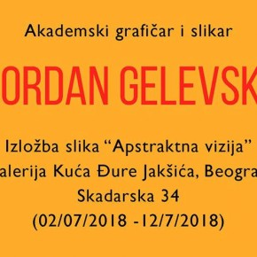 """Изложба слика """"Апстрактна визија"""" - Јордан Гелевски академски графичар и сликар"""